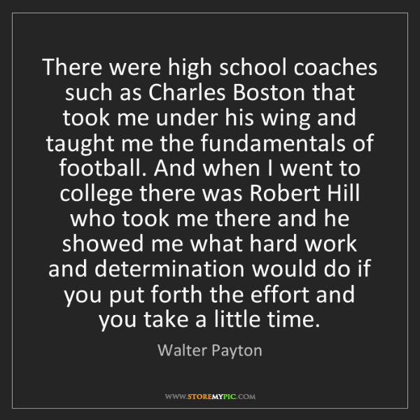 Walter Payton: There were high school coaches such as Charles Boston...