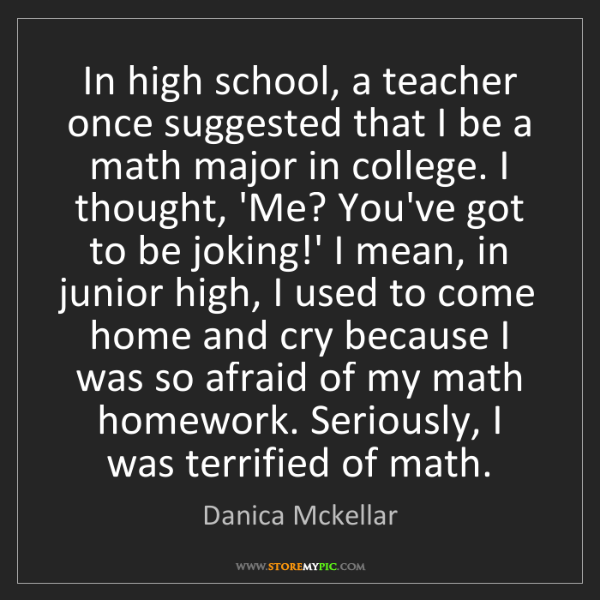 Danica Mckellar: In high school, a teacher once suggested that I be a...
