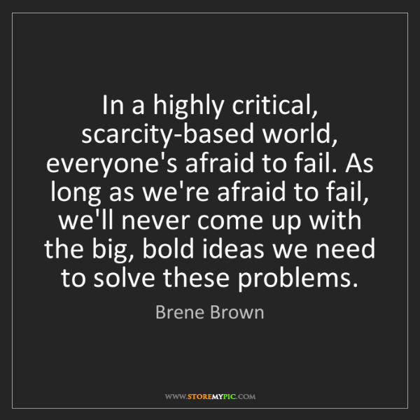 Brene Brown: In a highly critical, scarcity-based world, everyone's...