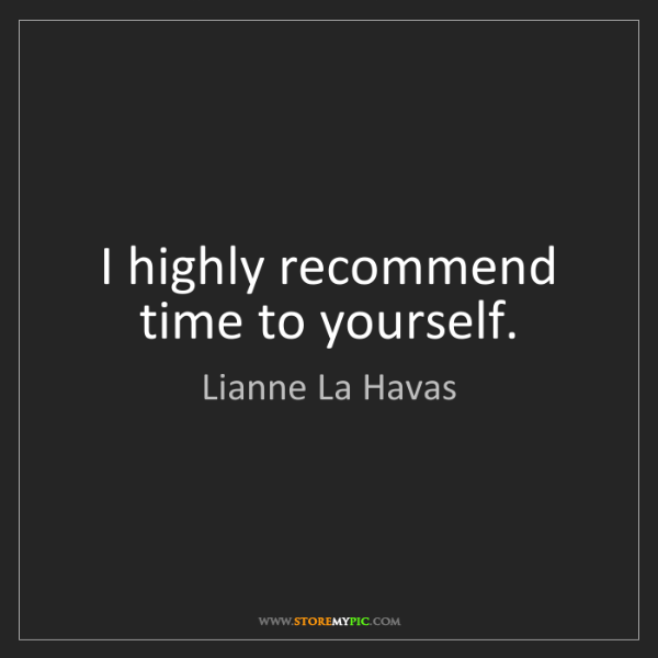 Lianne La Havas: I highly recommend time to yourself.