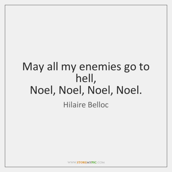 May all my enemies go to hell,   Noel, Noel, Noel, Noel.
