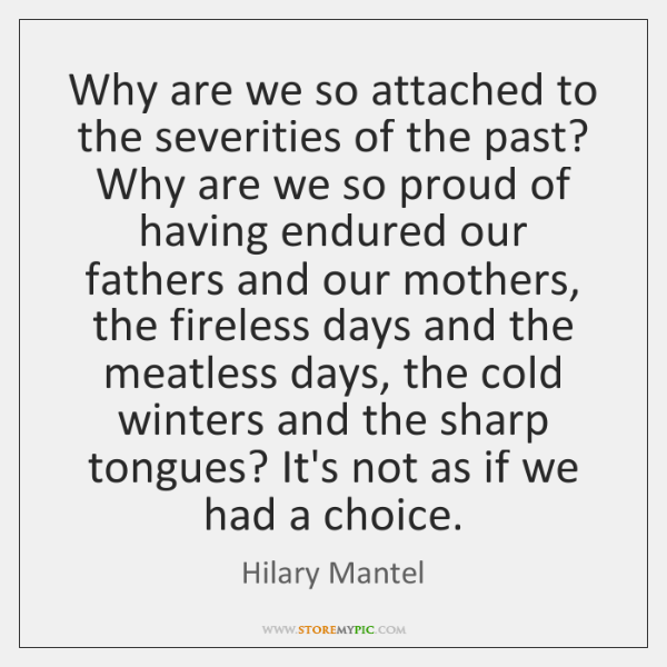 Why are we so attached to the severities of the past? Why ...