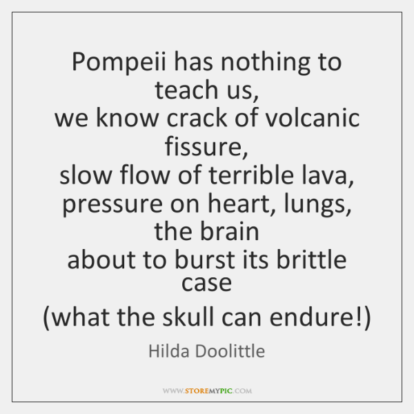 Pompeii has nothing to teach us,  we know crack of volcanic fissure,  ...