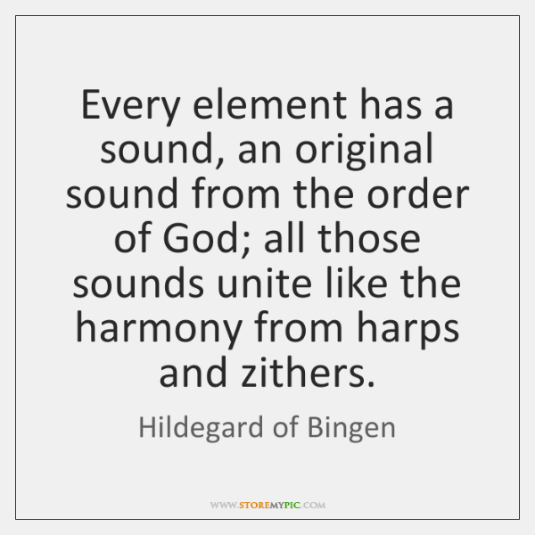 Every element has a sound, an original sound from the order of ...