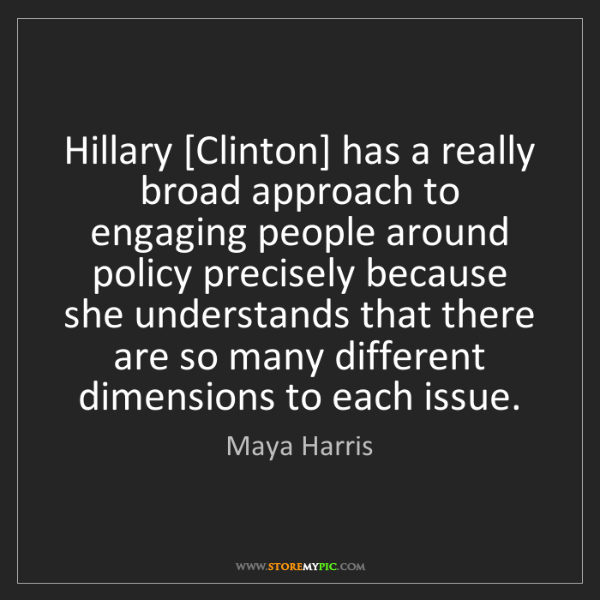 Maya Harris: Hillary [Clinton] has a really broad approach to engaging...