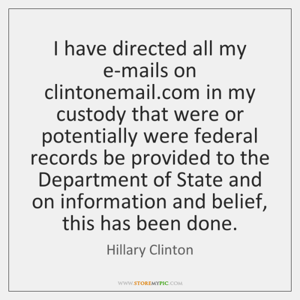 I have directed all my e-mails on clintonemail.com in my custody ...