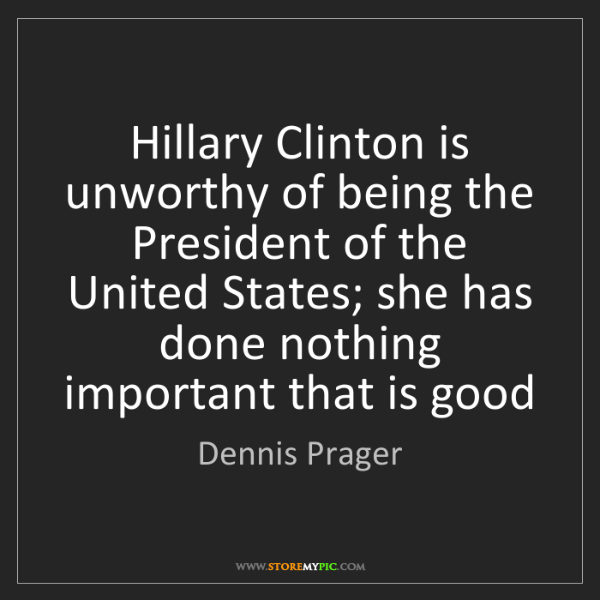 Dennis Prager: Hillary Clinton is unworthy of being the President of...