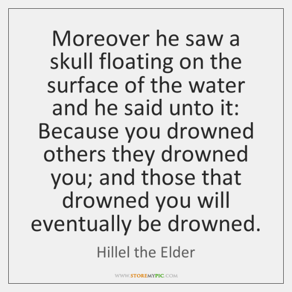Moreover he saw a skull floating on the surface of the water ...