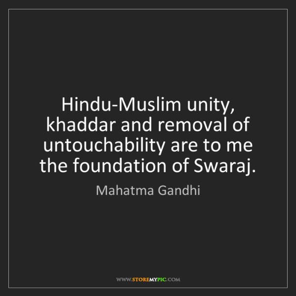 Mahatma Gandhi: Hindu-Muslim unity, khaddar and removal of untouchability...