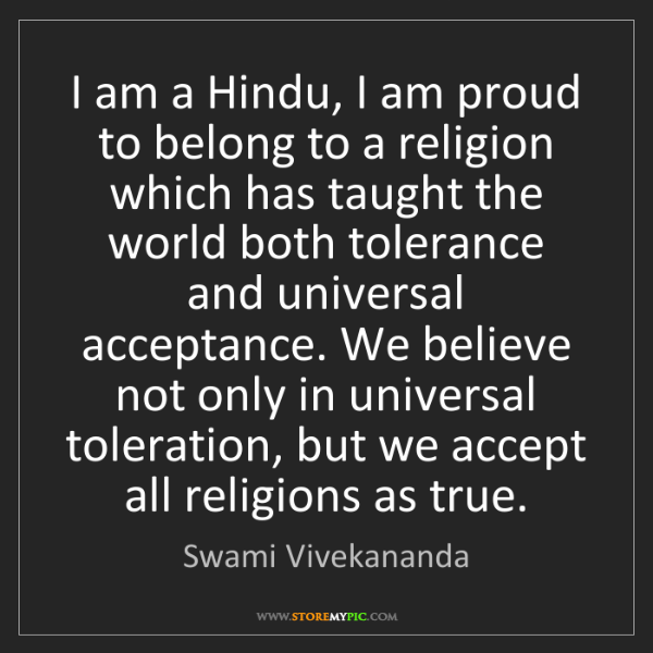 Swami Vivekananda: I am a Hindu, I am proud to belong to a religion which...