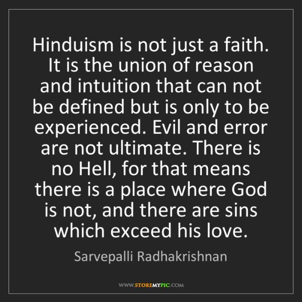 Sarvepalli Radhakrishnan: Hinduism is not just a faith. It is the union of reason...