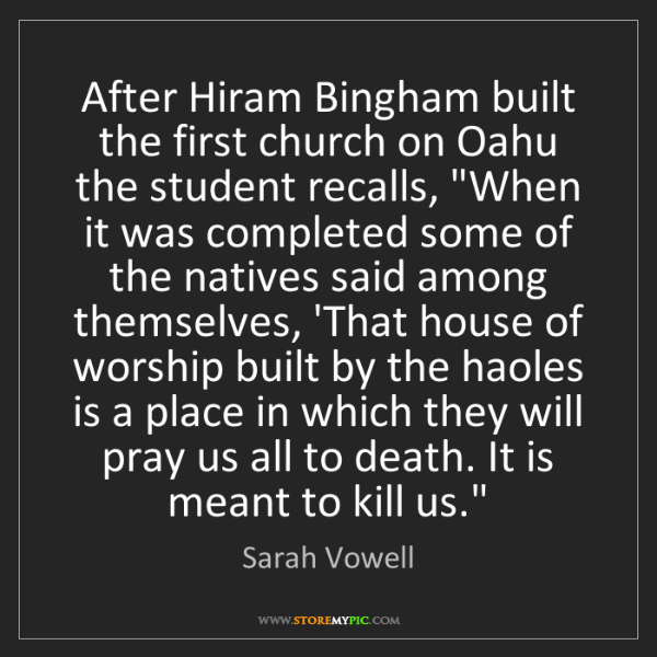 Sarah Vowell: After Hiram Bingham built the first church on Oahu the...