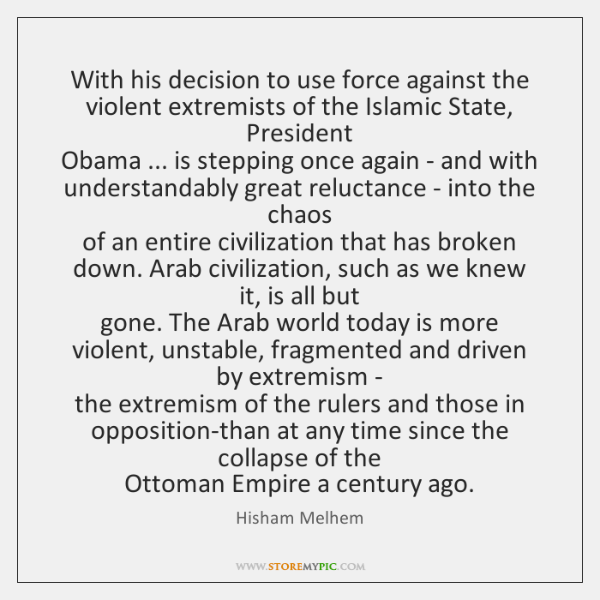With his decision to use force against the violent extremists of the ...