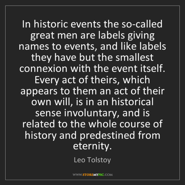 Leo Tolstoy: In historic events the so-called great men are labels...