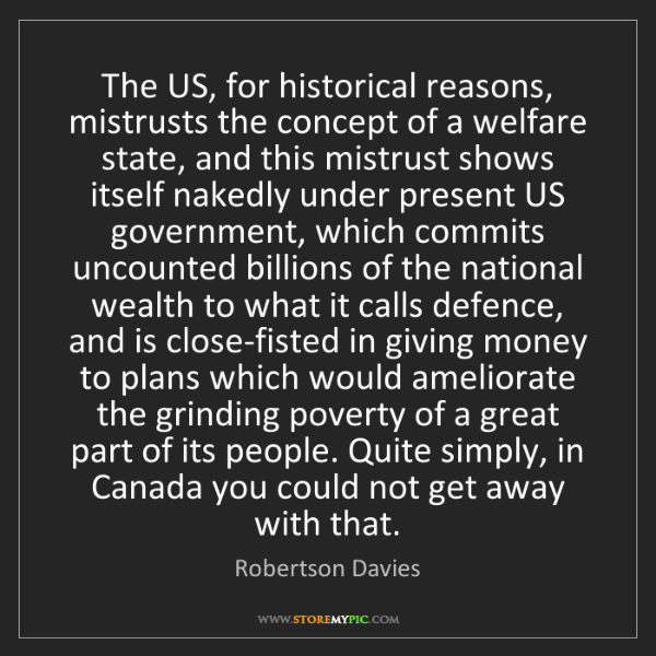 Robertson Davies: The US, for historical reasons, mistrusts the concept...