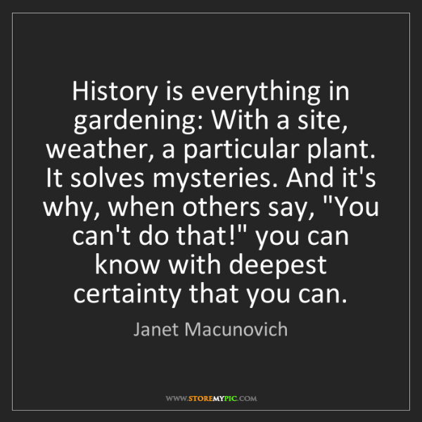 Janet Macunovich: History is everything in gardening: With a site, weather,...