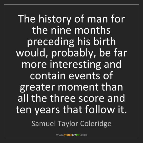 Samuel Taylor Coleridge: The history of man for the nine months preceding his...