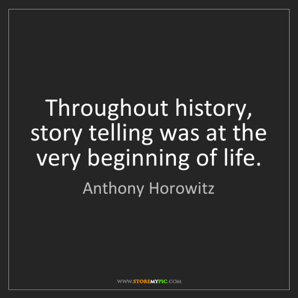Anthony Horowitz: Throughout history, story telling was at the very beginning...