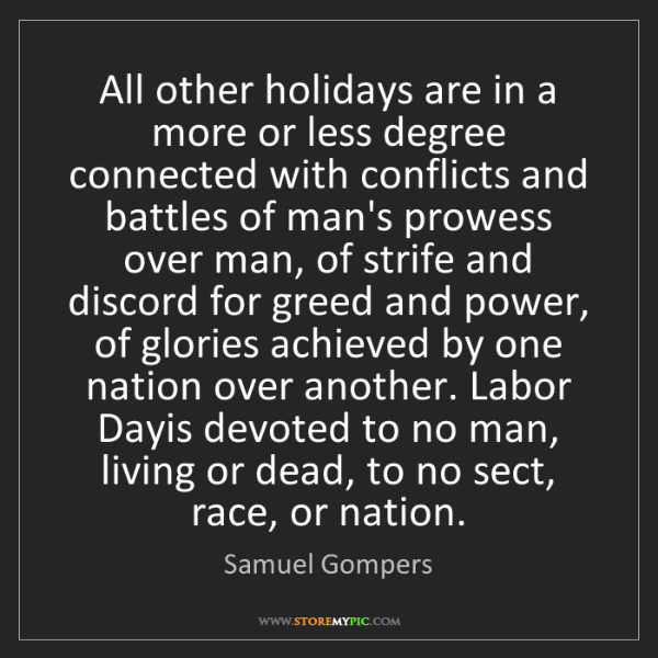 Samuel Gompers: All other holidays are in a more or less degree connected...