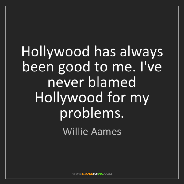 Willie Aames: Hollywood has always been good to me. I've never blamed...
