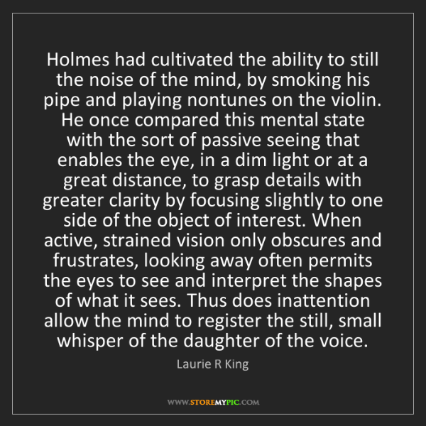 Laurie R King: Holmes had cultivated the ability to still the noise...