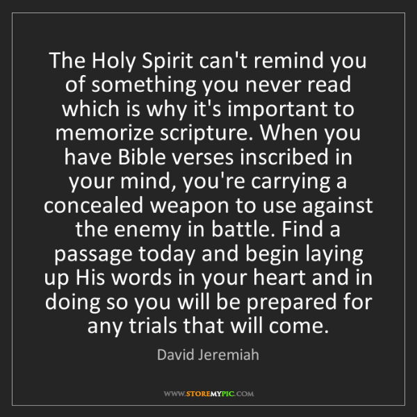 David Jeremiah: The Holy Spirit can't remind you of something you never...