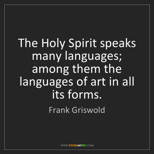 Frank Griswold: The Holy Spirit speaks many languages; among them the...