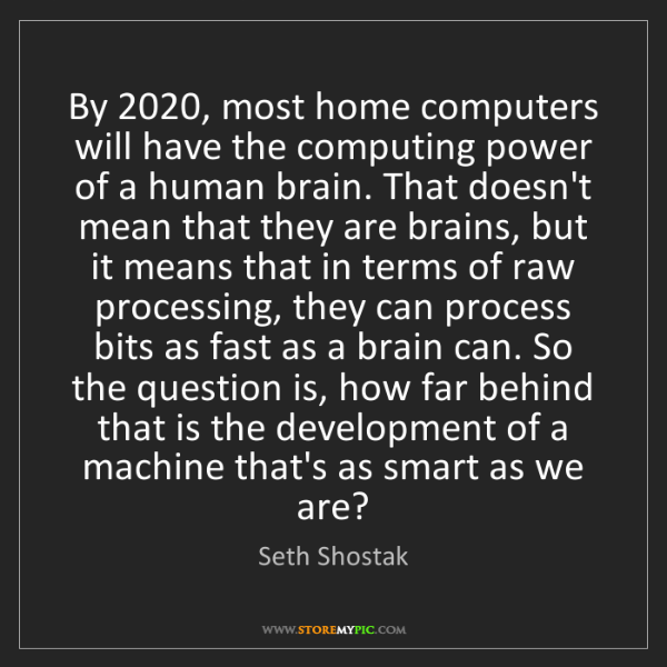 Seth Shostak: By 2020, most home computers will have the computing...
