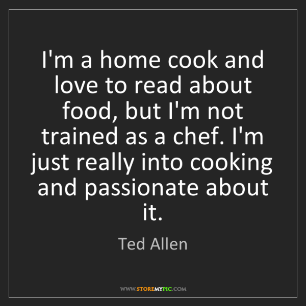 Ted Allen: I'm a home cook and love to read about food, but I'm...