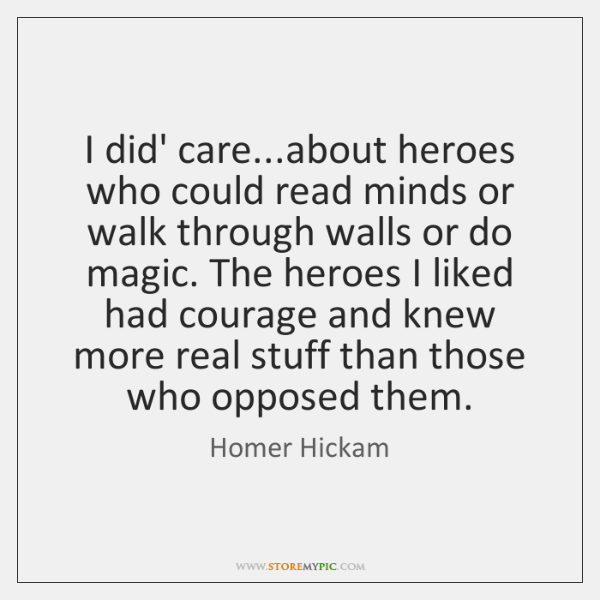 I did' care...about heroes who could read minds or walk through ...