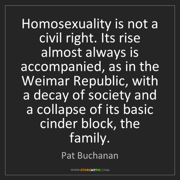 Pat Buchanan: Homosexuality is not a civil right. Its rise almost always...