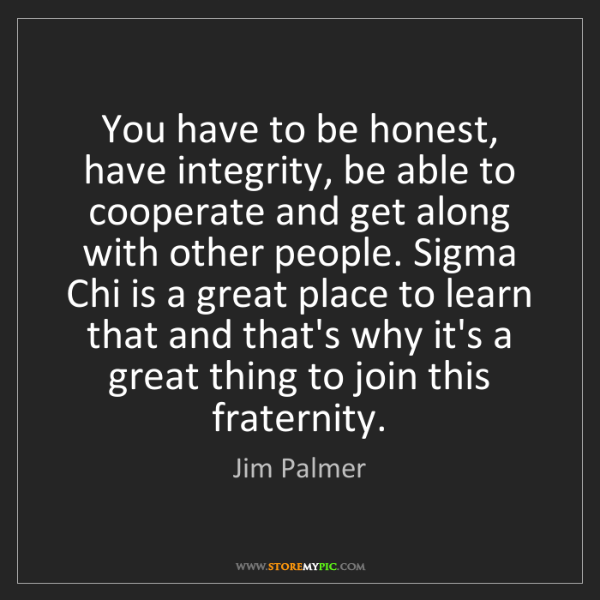 Jim Palmer: You have to be honest, have integrity, be able to cooperate...
