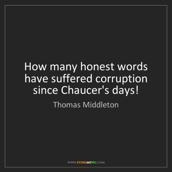 Thomas Middleton: How many honest words have suffered corruption since...