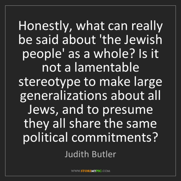 Judith Butler: Honestly, what can really be said about 'the Jewish people'...