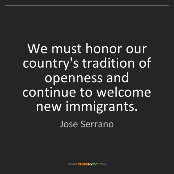 Jose Serrano: We must honor our country's tradition of openness and...