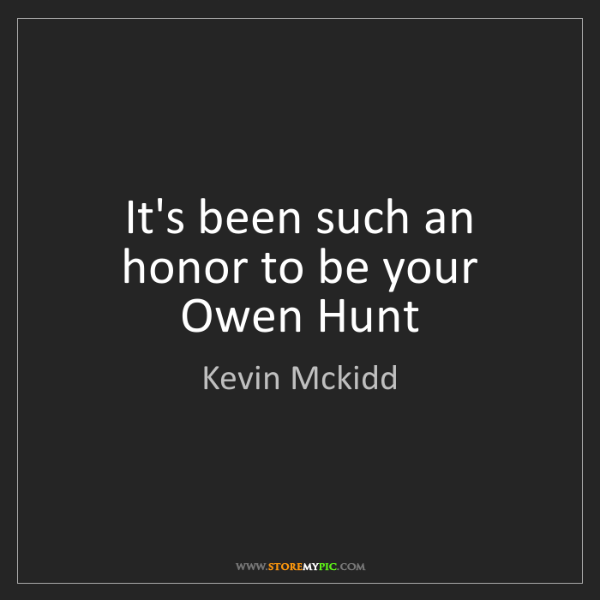 Kevin Mckidd: It's been such an honor to be your Owen Hunt