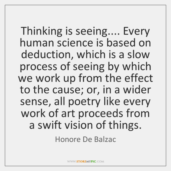 Thinking is seeing.... Every human science is based on deduction, which is ...