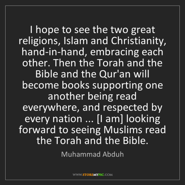Muhammad Abduh: I hope to see the two great religions, Islam and Christianity,...