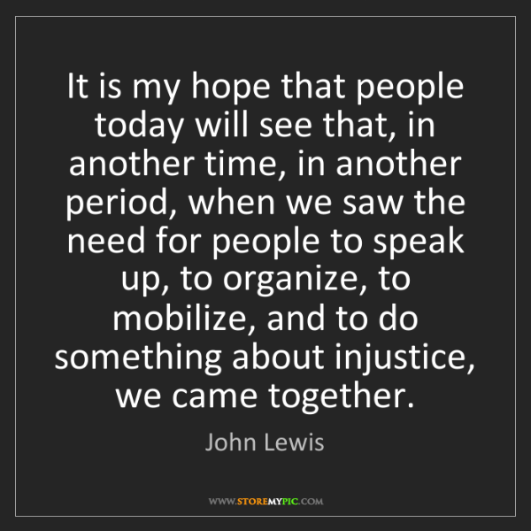 John Lewis: It is my hope that people today will see that, in another...