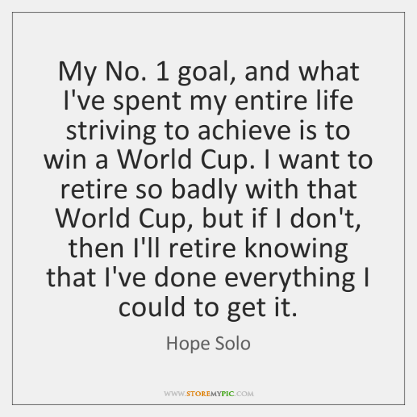 My No. 1 goal, and what I've spent my entire life striving to ...