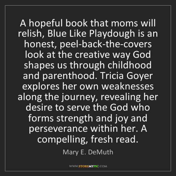 Mary E. DeMuth: A hopeful book that moms will relish, Blue Like Playdough...