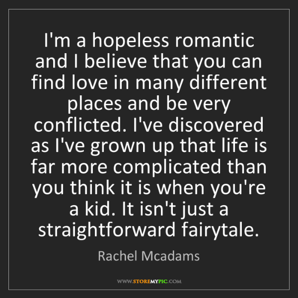 Rachel Mcadams: I'm a hopeless romantic and I believe that you can find...