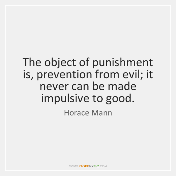 The object of punishment is, prevention from evil; it never can be ...