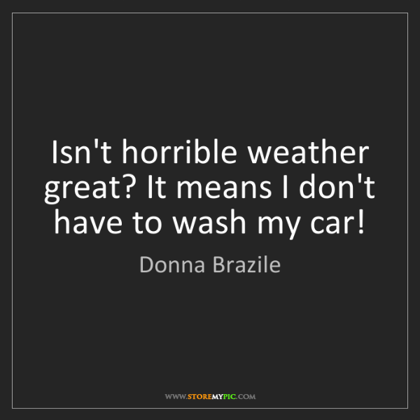 Donna Brazile: Isn't horrible weather great? It means I don't have to...