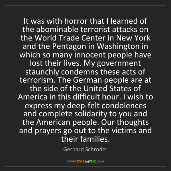 Gerhard Schroder: It was with horror that I learned of the abominable terrorist...