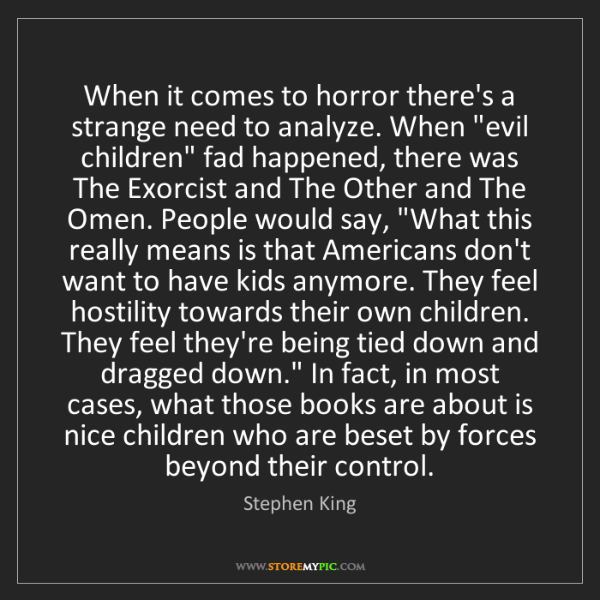 Stephen King: When it comes to horror there's a strange need to analyze....