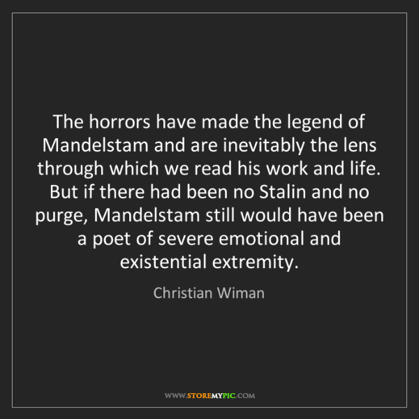 Christian Wiman: The horrors have made the legend of Mandelstam and are...
