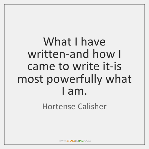 What I have written-and how I came to write it-is most powerfully ...