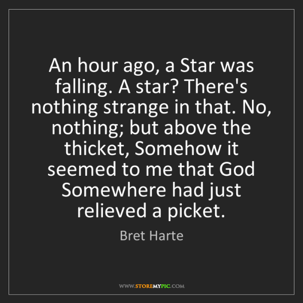 Bret Harte: An hour ago, a Star was falling. A star? There's nothing...