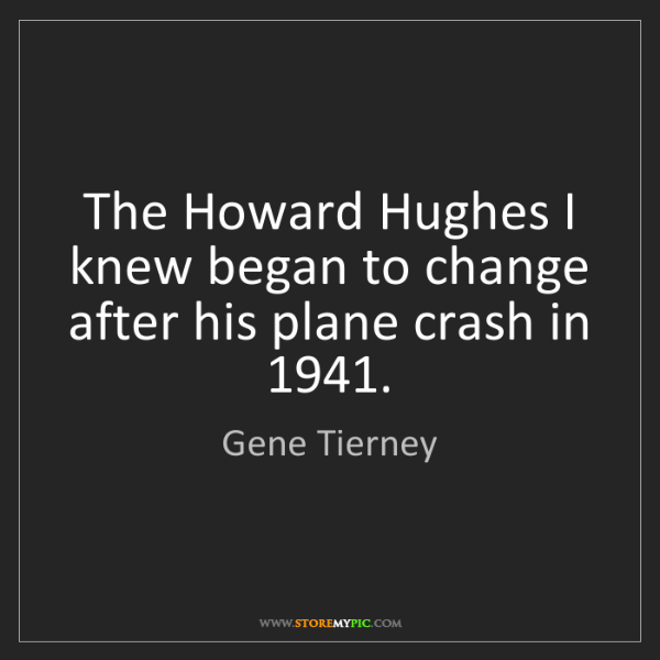 Gene Tierney: The Howard Hughes I knew began to change after his plane...